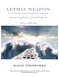 LETHAL WEAPON - UNLEASH GOD'S POWER TODAY