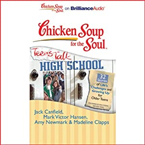 Chicken Soup for the Soul: Teens Talk High School - 32 Stories of Life's Challenges and Growing Up for Older Teens Audiobook