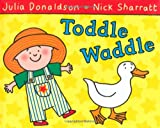 Toddle Waddle, Julia Donaldson, 1405089431