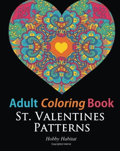 (Adult Coloring Books: St. Valentines Zentangle Patterns: 33 Stress Relieving, Romantic St. Valentines Coloring Designs (Hobby Habitat Coloring Books) (Volume)