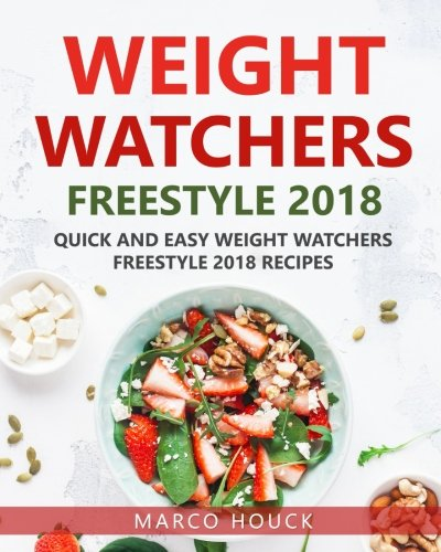 Weight Watchers Freestyle: Weight Watchers Freestyle 2018: Weight Watchers Freestyle Cookbook: Quick and Easy Weight Watchers Freestyle 2018 Recipes