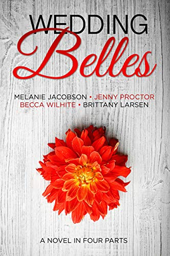 Wedding Belles: A Novel in Four Parts by [Jacobson, Melanie, Proctor, Jenny, Wilhite, Becca, Larsen, Brittany]