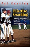 img - for Effective Coaching: Teaching Young People Sports and Sportsmanship by Pat Cassidy (2005-05-12) book / textbook / text book