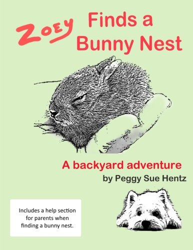 (Zoey Finds a Bunny Nest: A Backyard Adventure (Living With Wildlife for Children) (Volume 1))