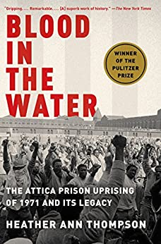 Blood in the Water: The Attica Prison Uprising of 1971 and Its Legacy by [Thompson, Heather Ann]