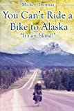 You Can't Ride a Bike to Alaska, Mickey Thomas, 1886057974