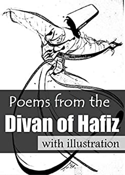 Poems from the divan of hafiz with illustration kindle for Divan of hafiz