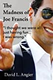 The Madness of Joe Francis, David Angier, 0615705804