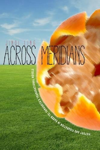 Across Meridians: History and Figuration in Karen Tei Yamashita's Transnational Novels (Asian America)