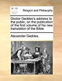 Doctor Geddes's Address to the Public, on the Publication of the First Volume of His New Translation of the Bible, Alexander Geddes, 1170532500