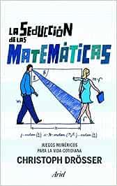 La seducción de las matemáticas: Juegos númericos para la