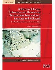 Settlement Change, Urbanism, and Human and Environment Interaction at Lamanai and Ka'kabish: Two Precolumbian Maya sites in Northern Belize