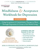 The Mindfulness and Acceptance Workbook for Depression, 2nd Edition: Using Acceptance and Commitment Therapy to Move Through Depression and Create a Life Worth Living