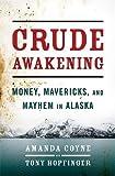 Image of Crude Awakening: Money, Mavericks, and Mayhem in Alaska
