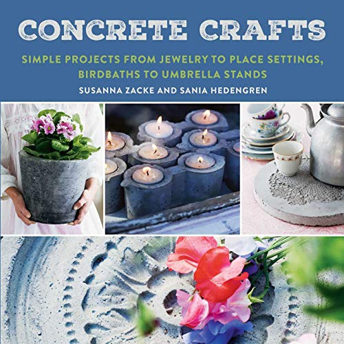 Concrete Crafts: Simple Projects from Jewelry to Place Settings, Birdbaths to Umbrella Stands -