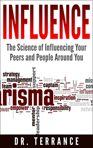 Influence: The Science of Influencing Your Peers and People Around You