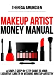 Makeup Artist Money Manual: A Simple, Step-by-step Guide to Your Long Lasting, Lucrative Career In Wedding Makeup Artistry