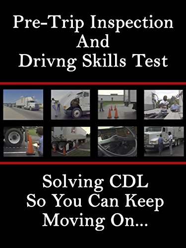 Commercial License - Pre-Trip Inspection and Driving Skills Test: Solving CDL So You Can Keep Moving On.