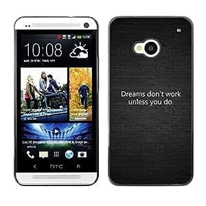Be Good Phone Accessory // Dura Cáscara cubierta Protectora Caso Carcasa Funda de Protección para HTC One M7 // Dreams Don'T You Motivating Black