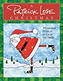 A Patrick Lose Christmas: Whimsical Projects to Deck the Halls