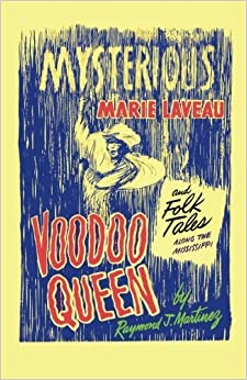 Mysterious Marie Laveau, Voodoo Queen, And Folk Tales Along The Mississippi by Raymond J. Martinez (2013-01-23)