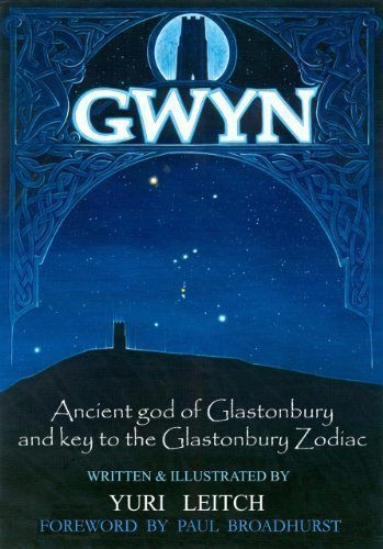 GWYN: Ancient God of Glastonbury and Key to the Glastonbury Zodiac of Yuri Leitch 1st (first) Edition on 22 May 2007 by The Temple Publications
