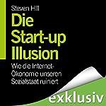 Die Start-Up-Illusion: Wie die Internet-Ökonomie unseren Sozialstaat ruiniert | Steven Hill