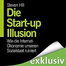 Die Start-Up-Illusion: Wie die Internet-Ökonomie unseren Sozialstaat ruiniert Hörbuch von Steven Hill Gesprochen von: Josef Vossenkuhl