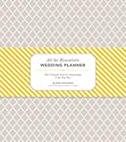 All the Essentials Wedding Planner: The Ultimate Tools for Organizing Your Big Day (Wedding Planning Book, Wedding…