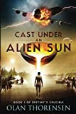 Cast Under an Alien Sun (Destiny's Crucible) (Volume 1)