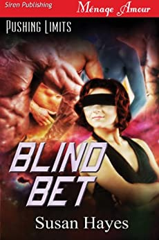 Blind Bet [Pushing Limits 1] (Siren Publishing Menage Amour) by [Hayes, Susan]