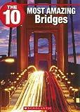 The 10 Most Amazing Bridges, Suzanne Harper, 1554484707