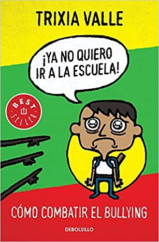 Ya no quiero ir a la escuela: Todo sobre el Bullying o acoso escolar (Best Seller (Debolsillo)) (Spanish Edition) by Trixia Valle (2013-10-01)