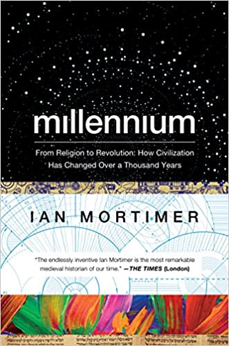 Millennium From Religion To Revolution How Civilization Has Changed Over A Thousand Years 1 Ian Mortimer Amazon Com