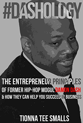 DASHOLOGY: The Entrepreneur Principles of Former Hip-Hop Mogul Damon Dash & How They Can Help You Succeed In Business Mogul Dash