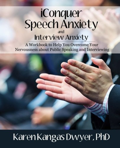 iConquer Speech Anxiety & Interview Anxiety: A Workbook to Help You Overcome Your Nervousness About Public Speaking and Interviewing
