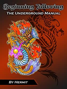 Beginning Tattooing - The Underground Manual by [Hermit]