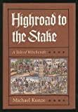 Highroad to the Stake : A Tale of Witchcraft, Kunze, Michael, 0226462110
