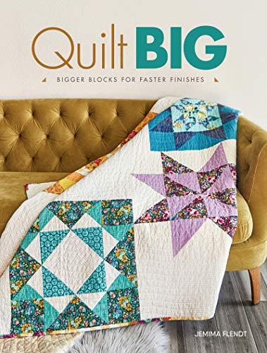 Quilt Big: Bigger Blocks for Faster Finishes ()