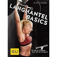Langhantel Basics: Ist sie zu schwer, bist du zu schwach (GU Einzeltitel Gesundheit/Alternativheilkunde)