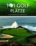 101 Golf Plätze: Die spektakulärsten Anlagen der Welt