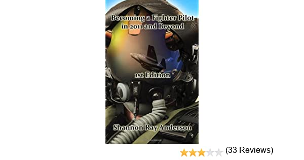 Becoming a fighter pilot in 2011 and beyond 1st edition shannon becoming a fighter pilot in 2011 and beyond 1st edition shannon ray anderson 9780615434483 amazon books fandeluxe PDF