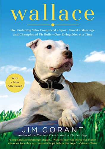The author of the New York Times bestseller The Lost Dogs shares the heartwarming tale of one plucky, unwanted pit bull who achieved international celebrity.Today, Wallace is a champion. But in the summer of 2005, he was living in a shelter, a refuge...