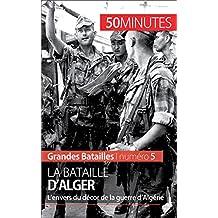La bataille d'Alger: L'envers du décor de la guerre d'Algérie (Grandes Batailles t. 5) (French Edition)