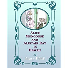 Alice Mongoose and Alistair Rat in Hawaii: The Classic Children's Picture Book by Mary Pfaff, The Beatrix Potter of Hawaii. (Volume 1) by Mary Pfaff (2015-10-18)