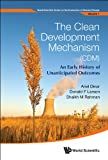 The Clean Development Mechanism (CDM):An Early History of Unanticipated Outcomes (World Scientific Series on the Economics of Climate Change Book 1)