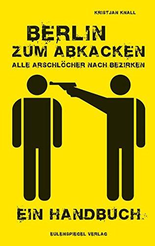 berlin-zum-abkacken-alle-arschlcher-nach-bezirken-ein-handbuch