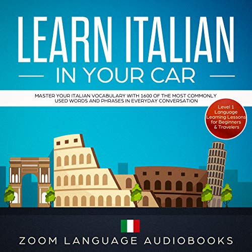 Learn Italian in Your Car: Master Your Italian Vocabulary with 1600 of the Most Commonly Used Words and Phrases in Everyday Conversation. Level 1 Language Learning Lessons for Beginners & Travelers (Foreign Words And Phrases Commonly Used In English)