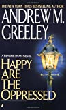 Happy Are the Oppressed, Andrew M. Greeley, 0515119210