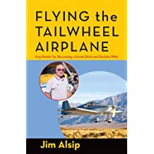 Flying the Tail Wheel Airplane: Key Points for Becoming a Great Stick and Rudder Pilot